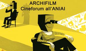ARCHIFILM – Cineforum all'ANIAI – Rassegna cinematografica sull'Architettura