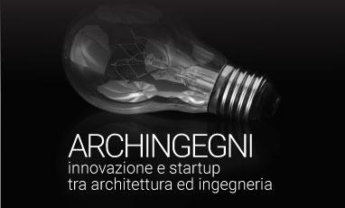 ARCHINGEGNI – innovazione e startup  tra architettura ed ingegneria