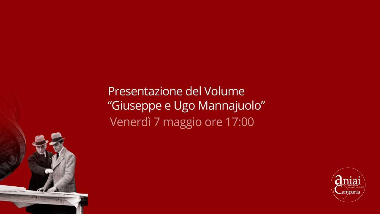 """Presentazione del Volume """"Giuseppe e Ugo Mannajuolo"""" – Venerdi 7 maggio ore 17:00 –  Guarda il live streaming"""